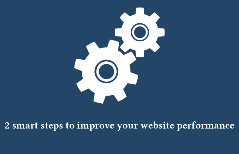 2 smart steps to improve your website performance